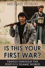 Is This Your First War?: Travels Through the Post-911 Islamic World