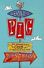Serious Pig: An American Cook in Search of His Roots - John Thorne (HC.)