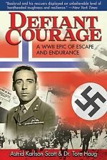 Defiant Courage : A WWII Epic of Escape and Endurance by Tore Haug and Astrid...