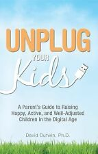 Unplug Your Kids: A Parent's Guide to Raising Happy, Active and Well-Adjusted Ch