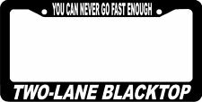 TWO LANE BLACK TOP BLACKTOP YOU CAN NEVER GO FAST ENOUGH License Plate Frame