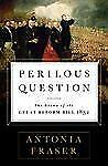 Perilous Question: Reform or Revolution? Britain on the Brink, 1832, Fraser, Ant