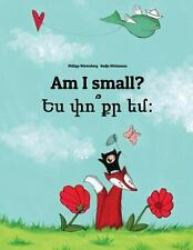 Am I Small? Yes P'vo K'r Yem? : Children's Picture Book English-Armenian...