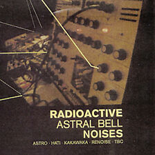 Various – Radioactive - Astral Bell Noises / HATI, TBC, ASTRO