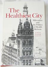 The Healthiest City: Milwaukee Politics of Health Reform - J.W. Leavitt 1982 HC
