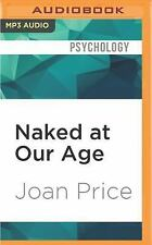 Naked at Our Age : Talking Out Loud about Senior Sex by Joan Price (2016, MP3...