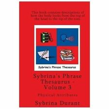 Volume 3 - Sybrina's Phrase Thesaurus : Physical Attributes by Sybrina Durant...
