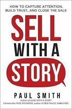 Sell with a Story : How to Capture Attention, Build Trust, and Close the Sale...