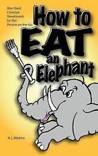 How to Eat an Elephant : Bite Sized Christian Devotionals for the Person on...