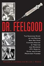 Dr. Feelgood : The Shocking Story of the Doctor Who May Have Changed History by