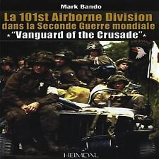 Vanguard of the Crusade : The 101st Airborne Division in World War II by Mark...