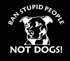 Ban Stupid People Not Dogs Pitbull Decal Vinyl Sticker Car Window Truck White