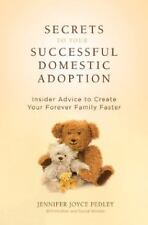 Secrets to Your Successful Domestic Adoption: Insider Advice to Create Your Fore