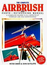 The Complete Airbrush and Photo-Retouching Manual Sutliffe, John, Owen, Peter H
