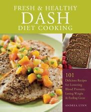 Fresh and Healthy DASH Diet Cooking: 101 Delicious Recipes for Lowering Blood Pr