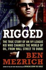 Rigged: The True Story of an Ivy League Kid Who Changed the World of Oil, fro...