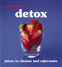Detox: Juices to Cleanse and Rejuvenate (Miracle Juices),VERYGOOD Book