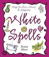 White Spells: Magic for Love, Money, and Happiness 1 by Ileana Abrev (2001,...