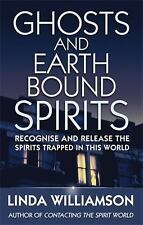 Ghosts and Earthbound Spirits: Recognise and Release the Spirits Trapped in this