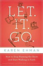 Let. It. Go.: How to Stop Running the Show and Start Walking in Faith by Ehman,