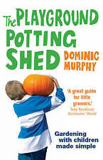The Playground Potting Shed: Gardening with children made simple,Murphy, Dominic