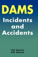 Dams : Incidents and Accidents by V. M. Sharma and K. R. Saxena (2004,...