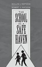 The School As a Safe Haven by Rollin J. Watson and Robert S. Watson (2002,...