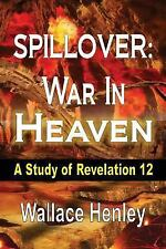 Spillover : War in Heaven by Wallace Henley (2014, Paperback)