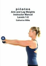 P-I-L-a-T-e-S Arm and Leg Weights Instructor Manual Levels 1-5 by Catherine...