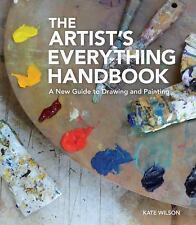 The Artist's Everything Handbook : A New Guide to Drawing and Painting by...