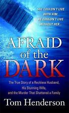 Afraid of the Dark : The True Story of a Reckless Husband, His Stunning Wife,...