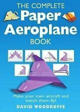 The Complete Paper Aeroplane Book, Woodroffe, David, Very Good