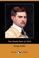 The World Peril Of 1910 by George Griffith (2008, Paperback)