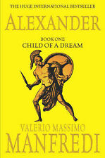 Alexander Vol 1.: Child of a Dream v. 1 (Alexander Trilogy), Valerio Massimo Man