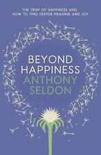 Beyond Happiness: The trap of happiness and how to find deeper meaning and joy,