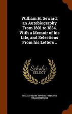 William H. Seward; an Autobiography from 1801 to 1834. with a Memoir of His...