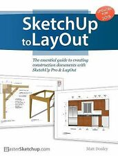 SketchUp to LayOut : The Essential Guide to Creating Construction Documents...