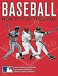 Baseball: How To Play The Game: The Official Playing and Coaching Manual of Majo