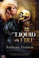Liquid Fire by Anthony Francis (2015, Paperback)