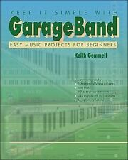 NEW - Keep It Simple with Garage Band: Easy Music Projects for Beginners
