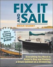 Fix It and Sail : Everything You Need to Know to Buy and Restore a Small...