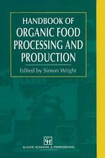 Handbook of Organic Food Processing and Production by S. Wright (2012,...