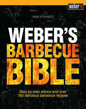Weber's Barbecue Bible: Step-By-Step Advice and Over 150 Delicious Barbecue Reci