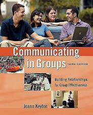 Communicating in Groups : Building Relationships for Group Effectiveness by Joan