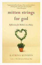 Mitten Strings for God: Reflections for Mothers in a Hurry by Katrina Kenison...