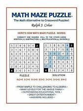 Math Maze Puzzle : The Math Alternative to Crossword Puzzle! by Ralph Colao...