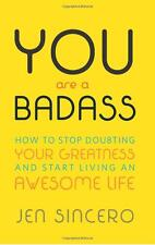 You Are a Badass: How to Stop Doubting Your Greatness by Jen Sincero (Paperback)