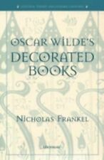 Editorial Theory and Literary Criticism Ser.: Oscar Wilde's Decorated Books...