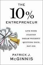 The 10% Entrepreneur : Live Your Start-Up Dream Without Quitting Your Day Job...