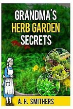 Grandma's Herb Garden Secrets by A. Smithers (2014, Paperback)